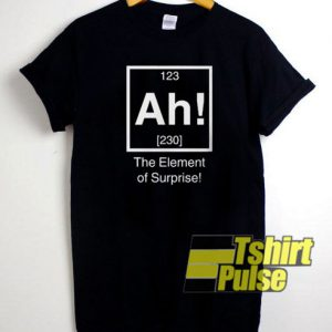 Ah! The element of surprise t-shirt for men and women tshirt