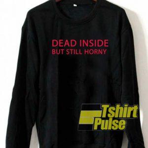 Dead inside but still horny sweatshirt