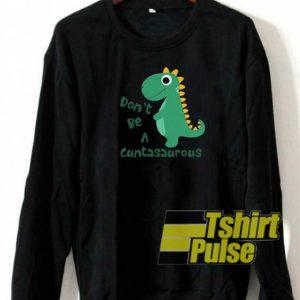 Don't Be a Cuntasaurus sweatshirt