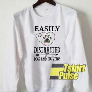 Easily distracted by dogs and big veins sweatshirt