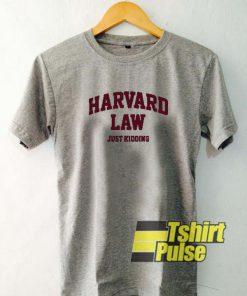 Harvard Law Just Kidding t-shirt for men and women tshirt