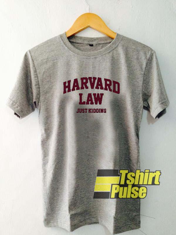 Harvard Law Just Kidding t shirt for men and women tshirt