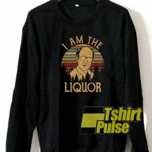 I Am The Liquor sweatshirt