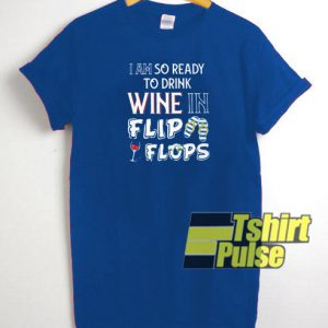 I am so ready to drink Wine t-shirt for men and women tshirt