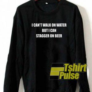 I can't walk on water sweatshirt