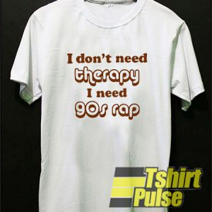 I don't need therapy t-shirt for men and women tshirt