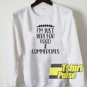 I'm just here for food and commercials sweatshirt