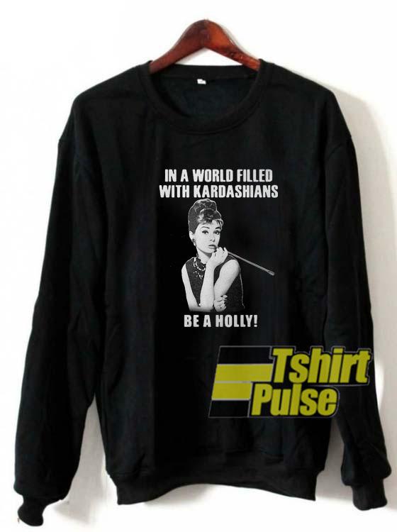 In a world filled sweatshirt