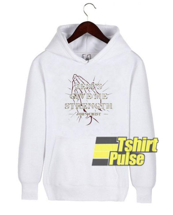 Jesus Give Me Strength John Crist hooded sweatshirt clothing unisex hoodie