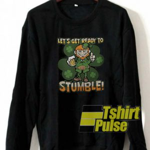 Let's get ready to stumble sweatshirt