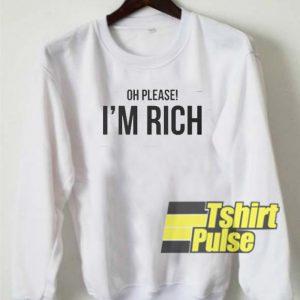 Oh Please I'm Rich sweatshirt