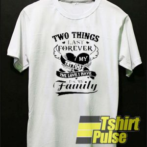 Two Things Last Forever t-shirt for men and women tshirt