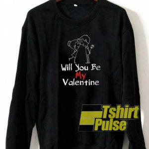 Will You Be My Valentine sweatshirt