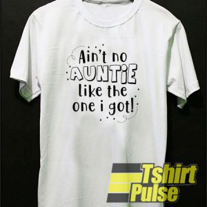Ain't no auntie like t-shirt for men and women tshirt
