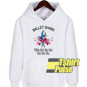 Ballet Shark Ten Du D hooded sweatshirt clothing unisex hoodie