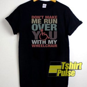 Don't make me run over t-shirt for men and women tshirt