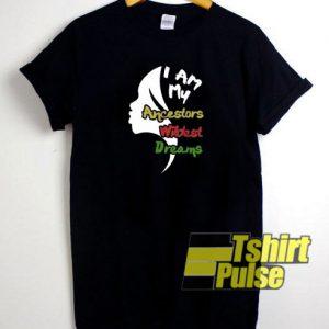 I Am My Ancestors Wildest Dream t-shirt for men and women tshirt