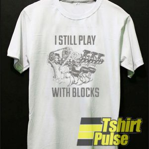 I Still Play With Blocks t-shirt for men and women tshirt