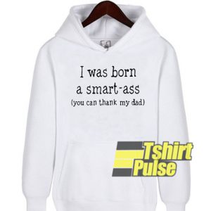 I Was Born A Smart hooded sweatshirt clothing unisex hoodie