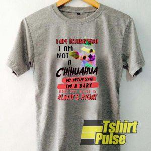 I am not a Chihuahua t-shirt for men and women tshirt