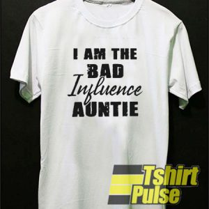 I am the bad influence Auntie t-shirt for men and women tshirt