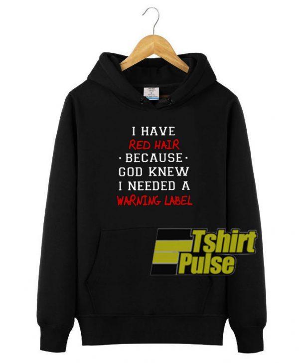 I have red hair hooded sweatshirt clothing unisex hoodie