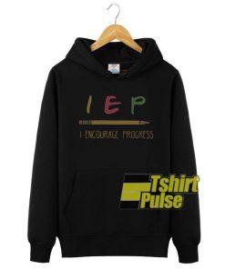 IEP I encourage progress hooded sweatshirt clothing unisex hoodie