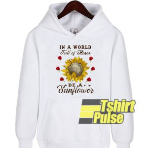 In a world full of Roses hooded sweatshirt clothing unisex hoodie