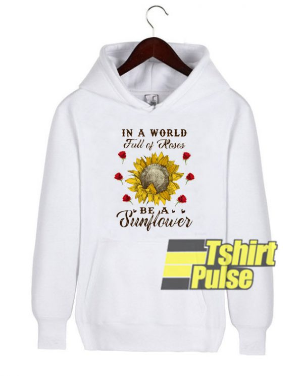 In a world full of Roses hooded sweatshirt clothing unisex