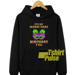 It's my Mardi Gras birthday y'all hooded sweatshirt clothing unisex hoodie