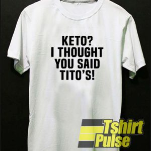 Keto Or Titio's t-shirt for men and women tshirt