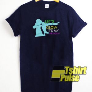 Let's Glow It's My Birthday t-shirt for men and women tshirt