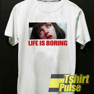 Life Is Boring t-shirt for men and women tshirt