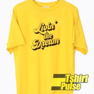 Livin' the Dream t-shirt for men and women tshirt