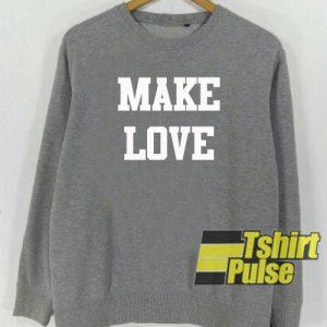Make Love Grey sweatshirt