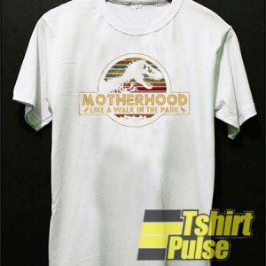 Motherhood Like A Walk t-shirt for men and women tshirt