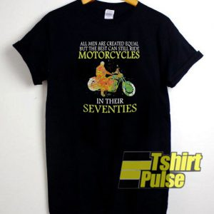 Motorcycles In Their Seventies t-shirt for men and women tshirt