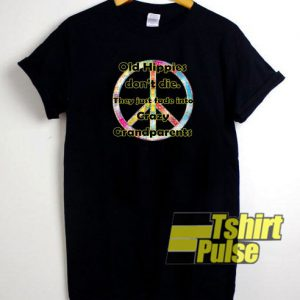 Old Hippies don't die t-shirt for men and women tshirt