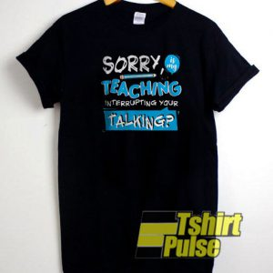 Sorry Is My Teaching t-shirt for men and women tshirt