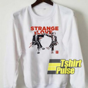 Strange Love sweatshirt