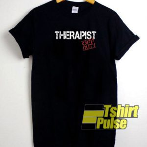 Therapist Off Duty t-shirt for men and women tshirt