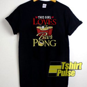 This Girl Loves Beer Pong t-shirt for men and women tshirt