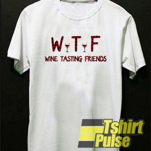 WTF Wine Tasting Friends t-shirt for men and women tshirt