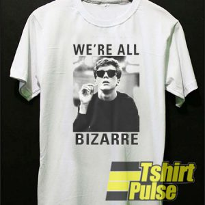 We're All Bizarre t-shirt for men and women tshirt