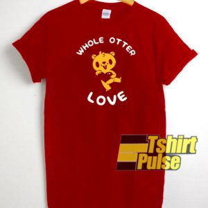 Whole Otter Love t-shirt for men and women tshirt