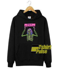 Creepy Skeleton Excuses Me hooded sweatshirt clothing unisex hoodie