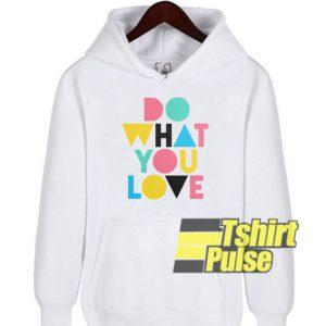 Do What You Love hooded sweatshirt clothing unisex hoodie