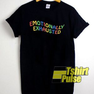 Emotionally Exhausted t-shirt for men and women tshirt
