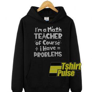 I'm An Math Teacher hooded sweatshirt clothing unisex hoodie