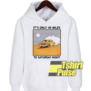 It's Only 40 Miles hooded sweatshirt clothing unisex hoodie